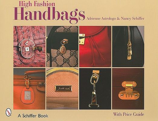High Fashion Handbags By Astrologo, Adrienne/ Schiffer, Nancy