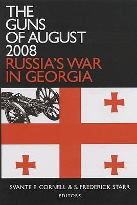 The Guns of August 2008 By Cornell, Svante E. (EDT)/ Starr, S. Frederick (EDT)